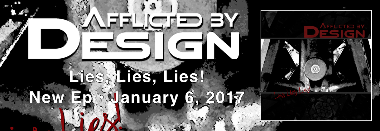 Afflicted By Design - New Ep Lies, Lies, Lies! 01/06/2017 Logo