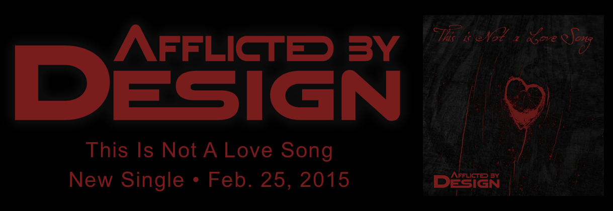 Afflicted By Design - New single This Is Not A Love Song 2/25/15 Logo