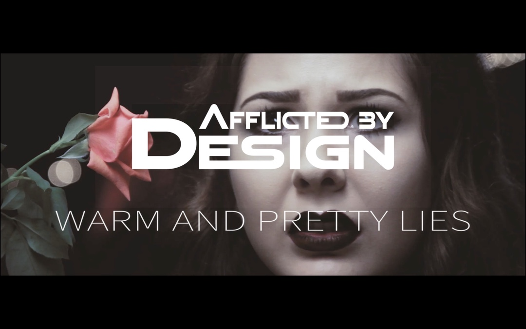 """Warm and Pretty Lies"" - Afflicted By Design official music video"